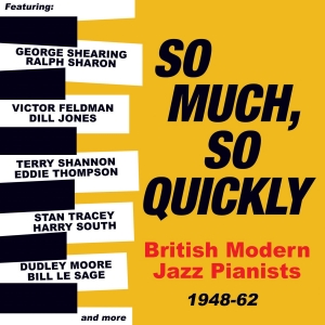 So Much, So Quickly: British Modern Jazz Pianists 1948-62