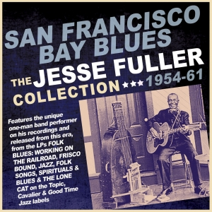 San Francisco Bay Blues: The Jesse Fuller Collection 1954-61