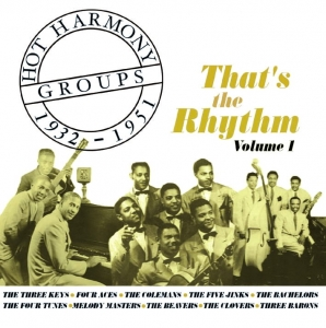 Hot Harmony Groups 1932-1951 - That's The Rhythm - Volume 1