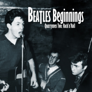 Beatles Beginnings Volume Two: Quarrymen Two: Rock n Roll