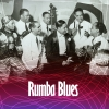 Rumba Blues 1940-53 How Latin Music Changed R&B