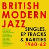 British Modern Jazz Singles, EP Tracks & Rarities 1960-62